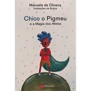 CHICO O PIGMEU E A MAGIA DOS AFETOS